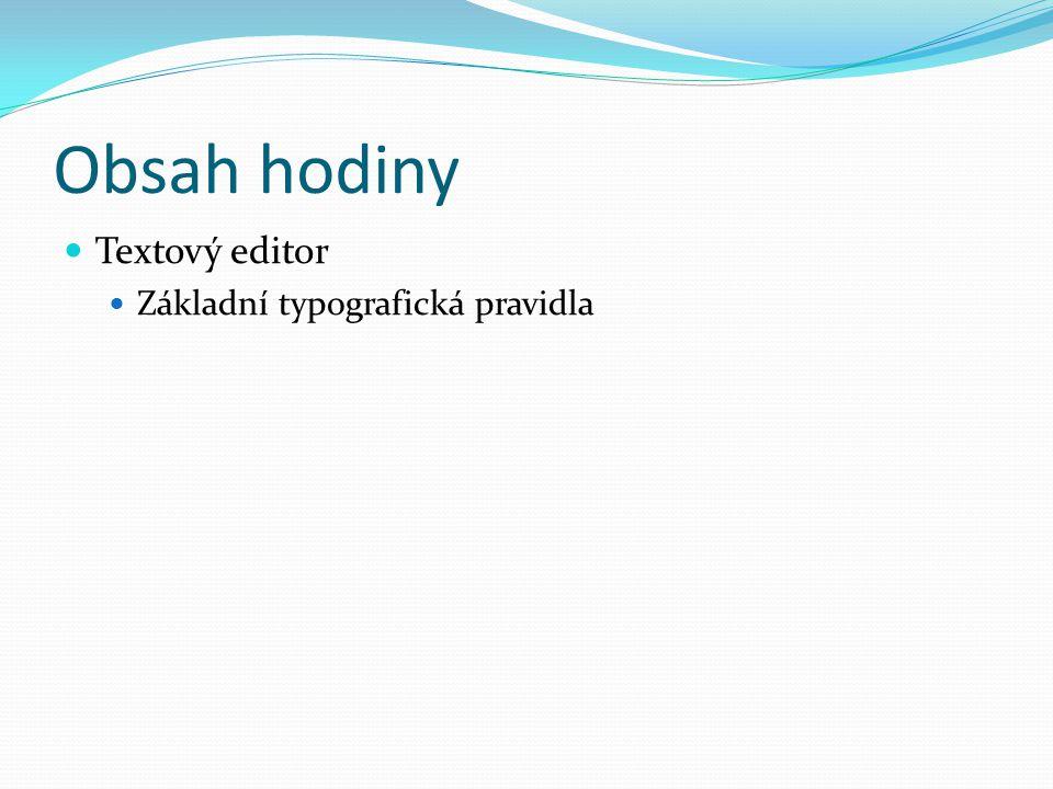 Obsah hodiny Textový editor Základní typografická pravidla