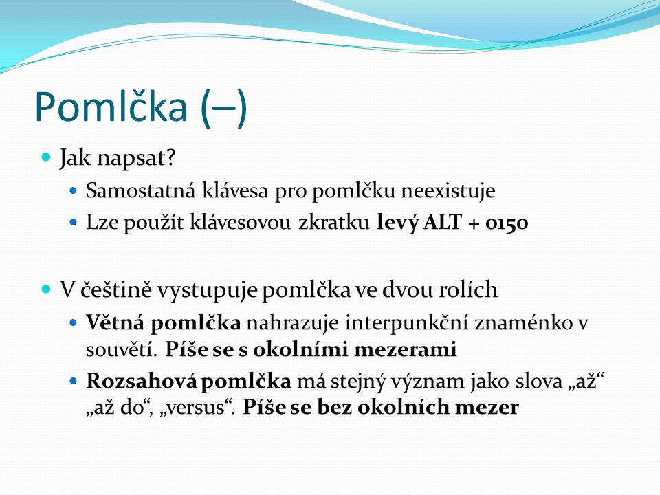 Pomlčka (–) Jak napsat V češtině vystupuje pomlčka ve dvou rolích
