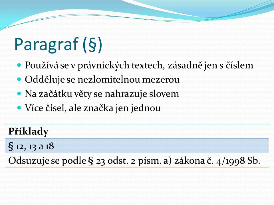 Paragraf (§) Používá se v právnických textech, zásadně jen s číslem