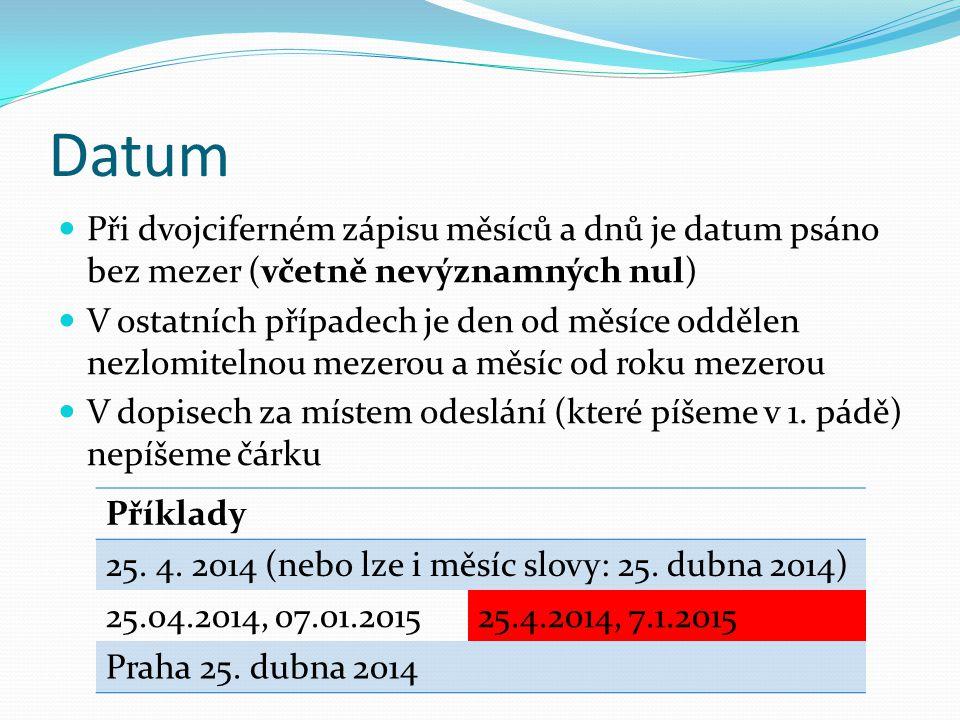 Datum Při dvojciferném zápisu měsíců a dnů je datum psáno bez mezer (včetně nevýznamných nul)