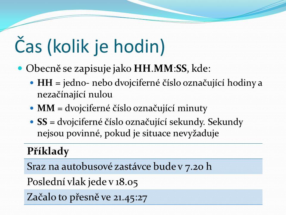 Čas (kolik je hodin) Obecně se zapisuje jako HH.MM:SS, kde: Příklady