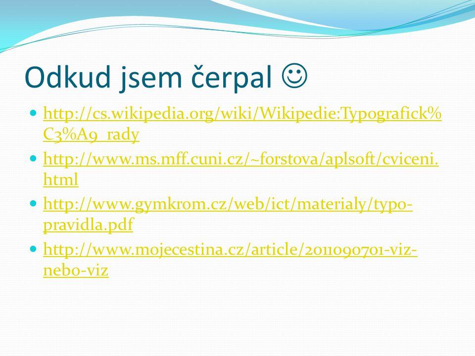 Odkud jsem čerpal  http://cs.wikipedia.org/wiki/Wikipedie:Typografick%C3%A9_rady. http://www.ms.mff.cuni.cz/~forstova/aplsoft/cviceni.html.