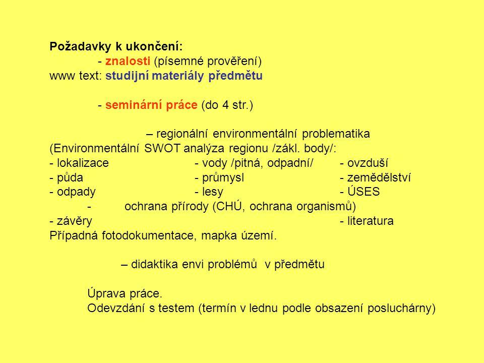 Požadavky k ukončení: - znalosti (písemné prověření) www text: studijní materiály předmětu. - seminární práce (do 4 str.)