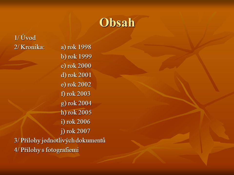 Obsah 1/ Úvod 2/ Kronika: a) rok 1998 b) rok 1999 c) rok 2000