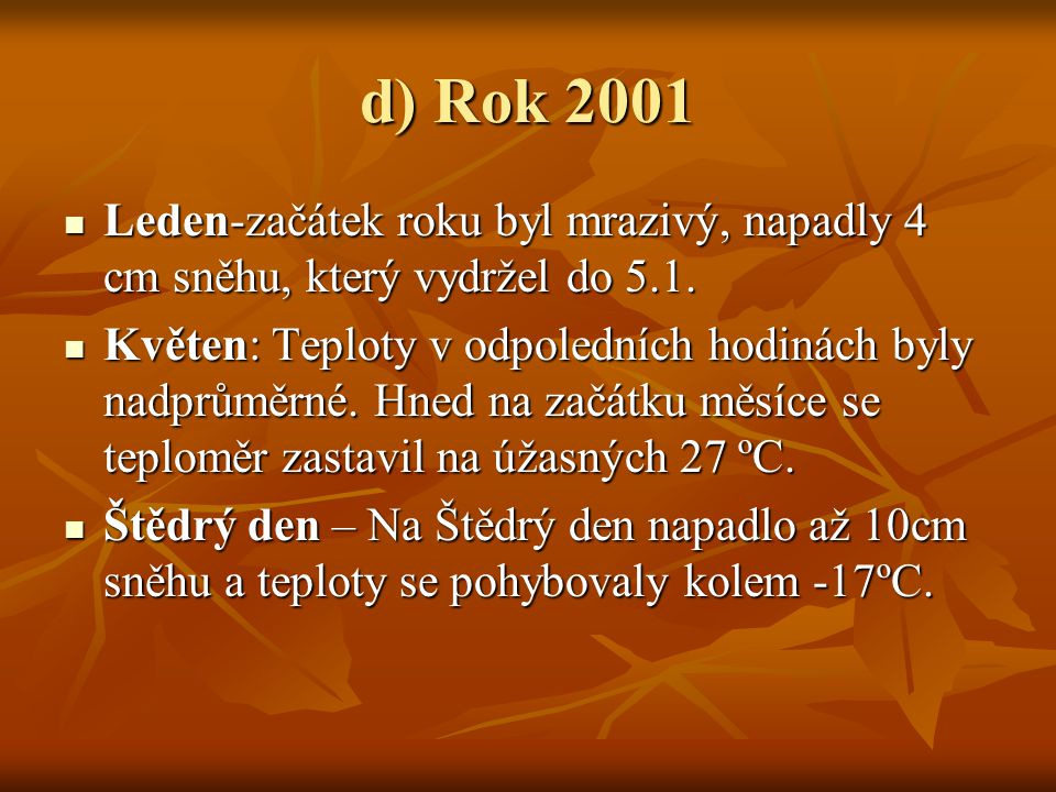 d) Rok 2001 Leden-začátek roku byl mrazivý, napadly 4 cm sněhu, který vydržel do 5.1.