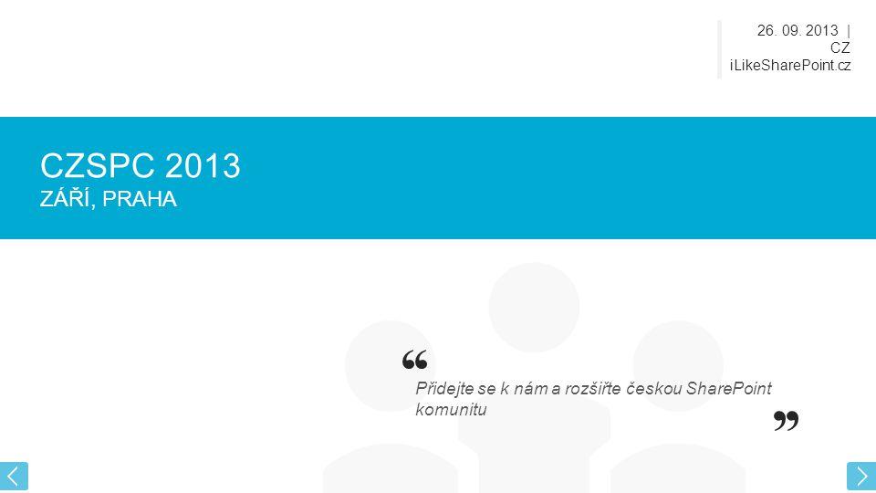 CZSPC 2013 ZÁŘÍ, PRAHA Přidejte se k nám a rozšiřte českou SharePoint komunitu