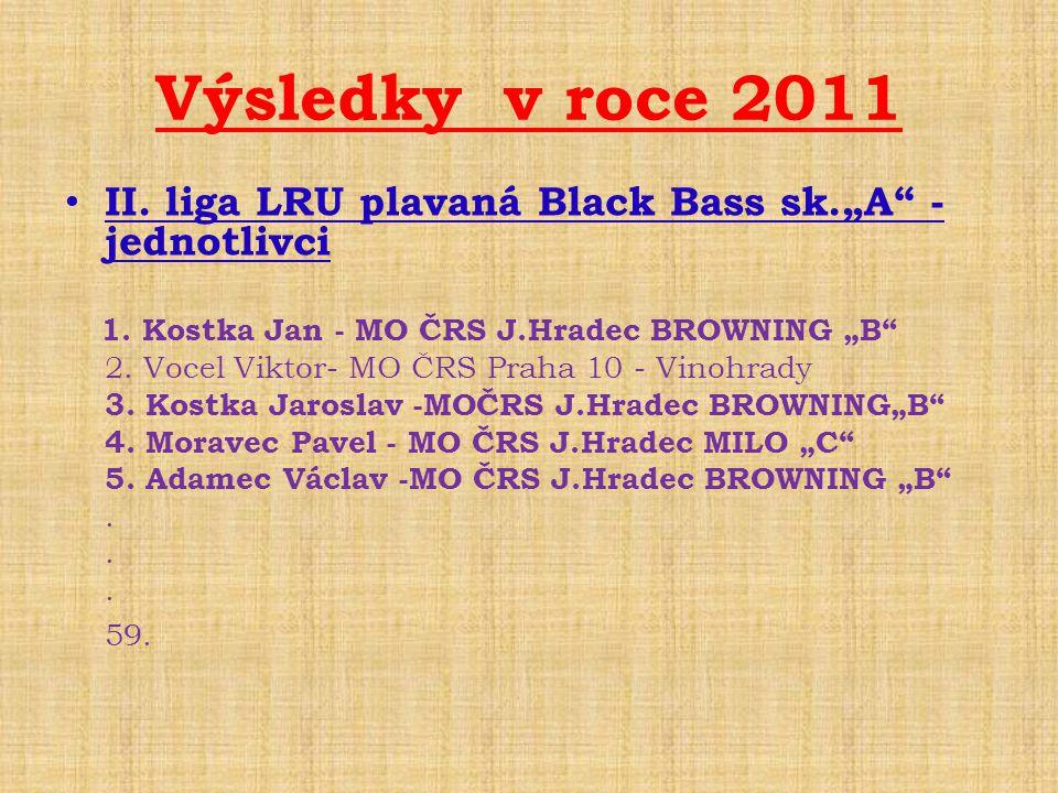 """Výsledky v roce 2011 II. liga LRU plavaná Black Bass sk.""""A - jednotlivci. 1. Kostka Jan - MO ČRS J.Hradec BROWNING """"B"""