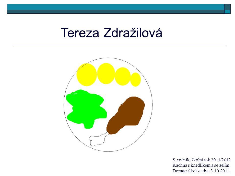 Tereza Zdražilová 5. ročník, školní rok 2011/2012 Kachna s knedlíkem a se zelím.