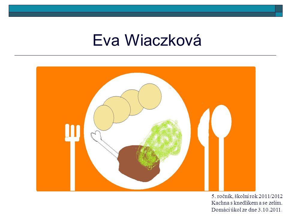 Eva Wiaczková 5. ročník, školní rok 2011/2012 Kachna s knedlíkem a se zelím.
