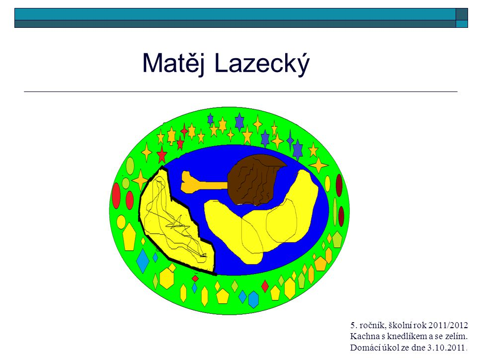 Matěj Lazecký 5. ročník, školní rok 2011/2012 Kachna s knedlíkem a se zelím.