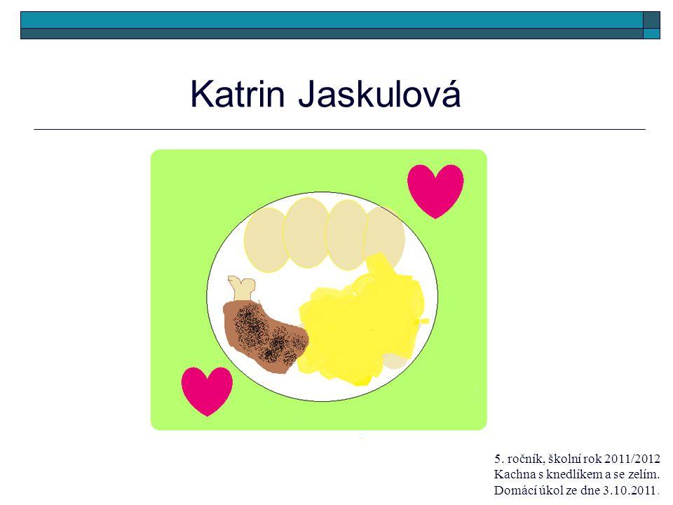 Katrin Jaskulová 5. ročník, školní rok 2011/2012 Kachna s knedlíkem a se zelím.