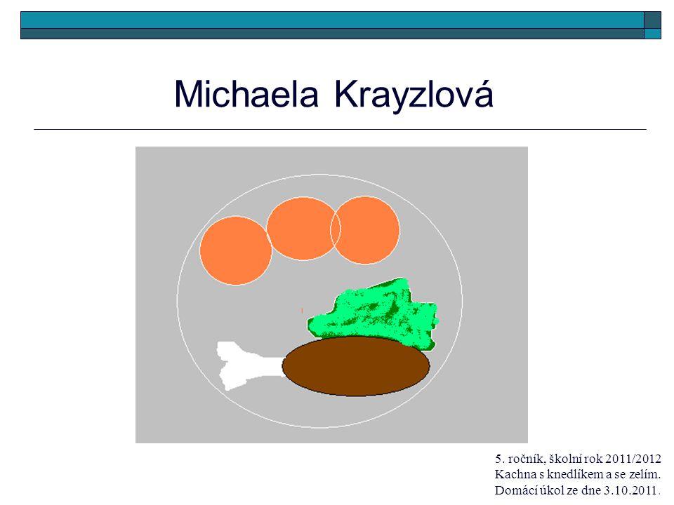 Michaela Krayzlová 5. ročník, školní rok 2011/2012 Kachna s knedlíkem a se zelím.