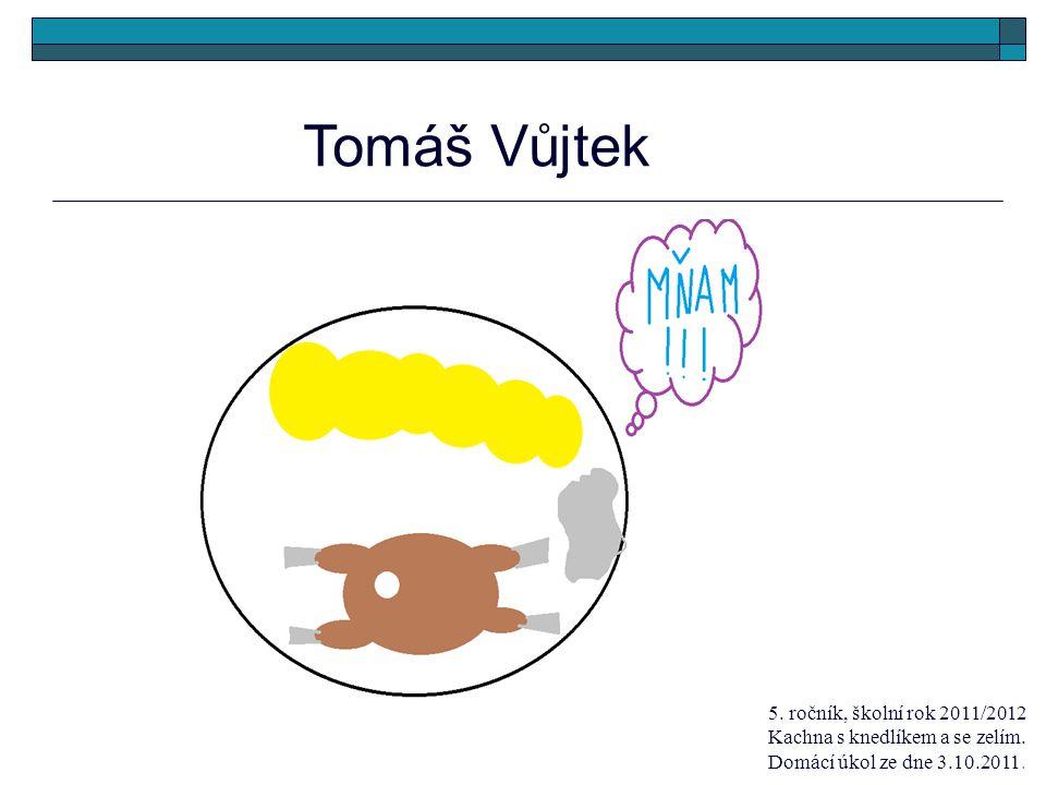 Tomáš Vůjtek 5. ročník, školní rok 2011/2012 Kachna s knedlíkem a se zelím.