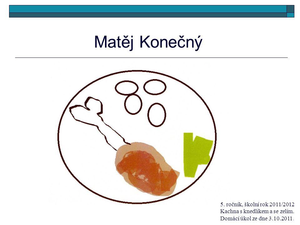 Matěj Konečný 5. ročník, školní rok 2011/2012 Kachna s knedlíkem a se zelím.