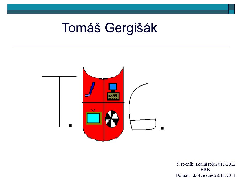Tomáš Gergišák 5. ročník, školní rok 2011/2012 ERB.