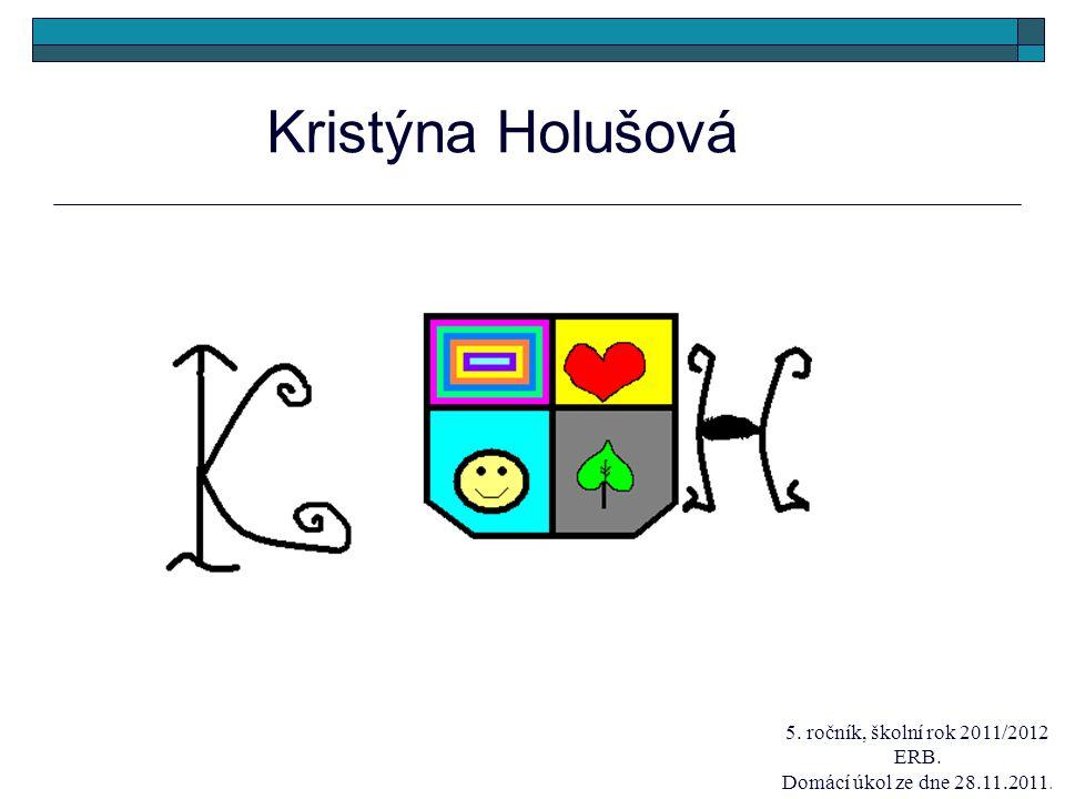 Kristýna Holušová 5. ročník, školní rok 2011/2012 ERB.