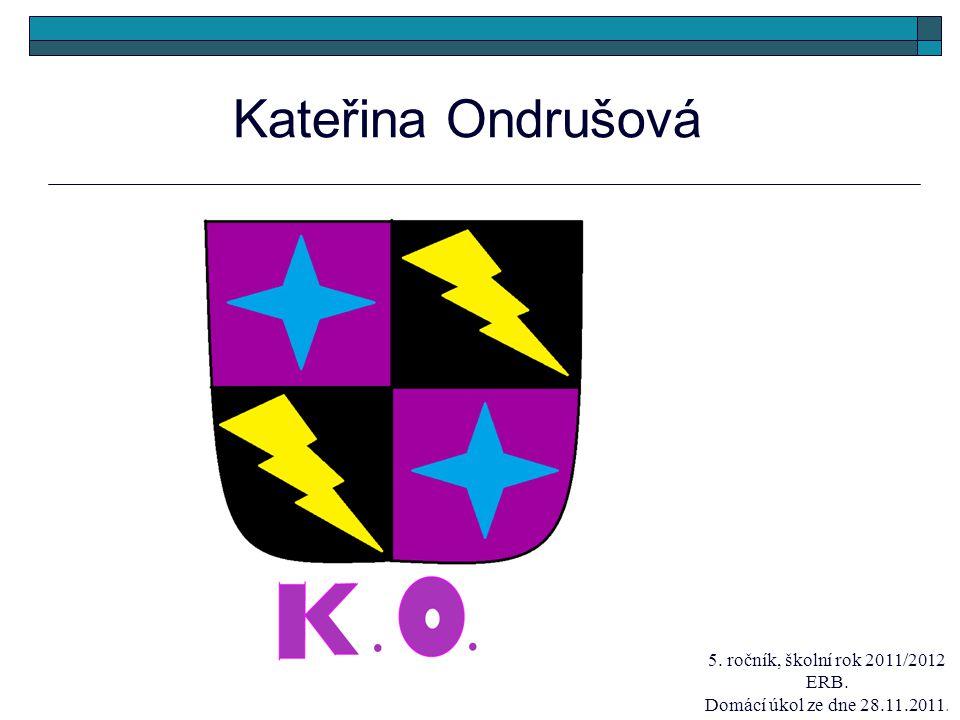 Kateřina Ondrušová 5. ročník, školní rok 2011/2012 ERB.