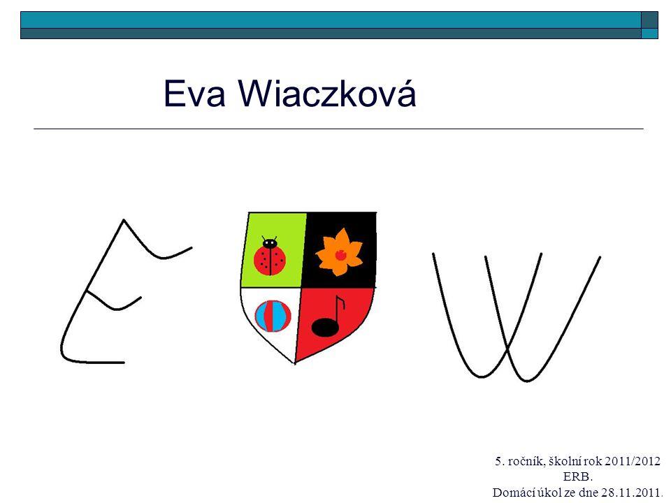 Eva Wiaczková 5. ročník, školní rok 2011/2012 ERB.
