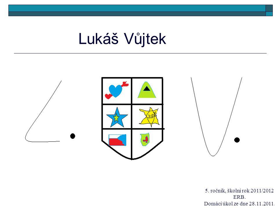 Lukáš Vůjtek 5. ročník, školní rok 2011/2012 ERB.