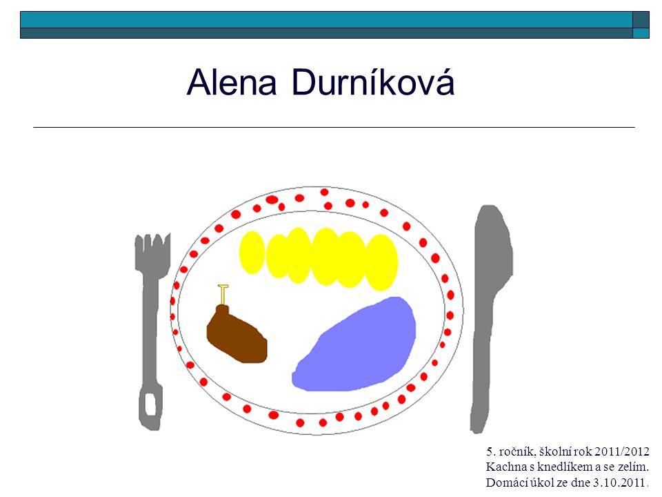 Alena Durníková 5. ročník, školní rok 2011/2012 Kachna s knedlíkem a se zelím.