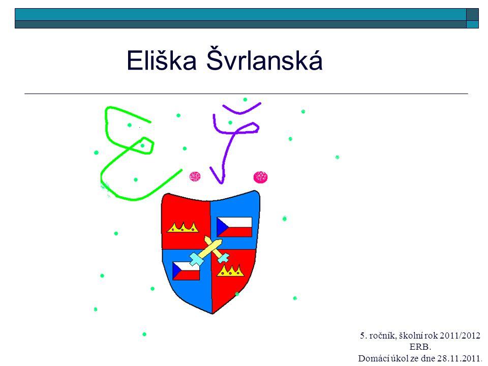 Eliška Švrlanská 5. ročník, školní rok 2011/2012 ERB.