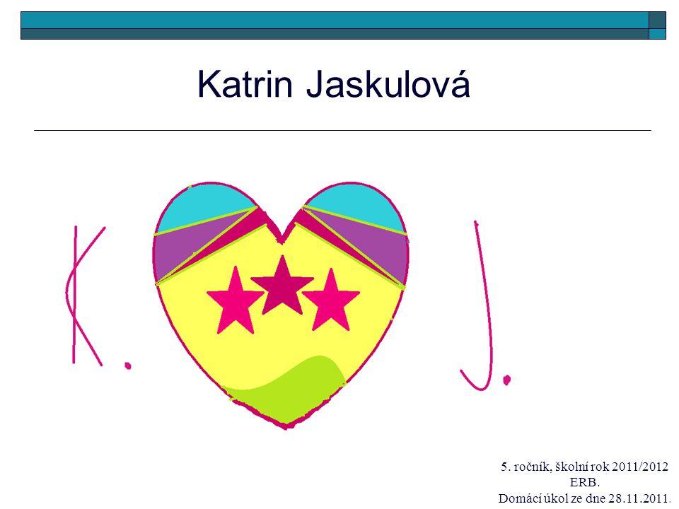 Katrin Jaskulová 5. ročník, školní rok 2011/2012 ERB.