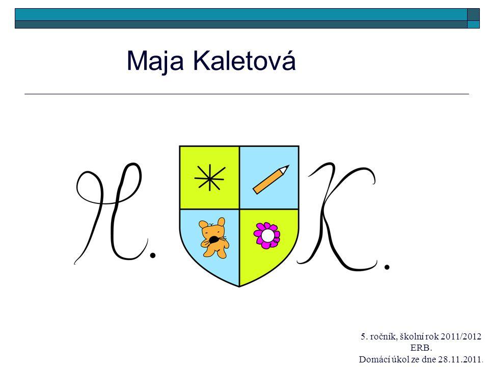 Maja Kaletová 5. ročník, školní rok 2011/2012 ERB.