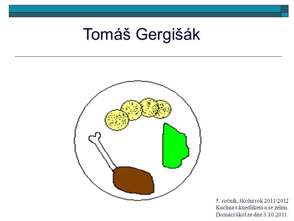 Tomáš Gergišák 5. ročník, školní rok 2011/2012 Kachna s knedlíkem a se zelím.