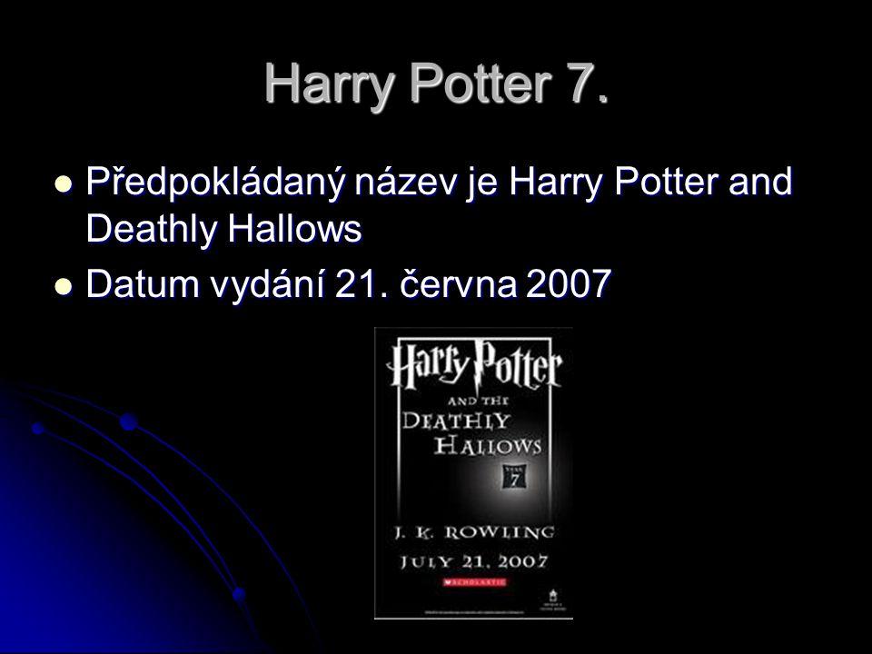Harry Potter 7. Předpokládaný název je Harry Potter and Deathly Hallows.