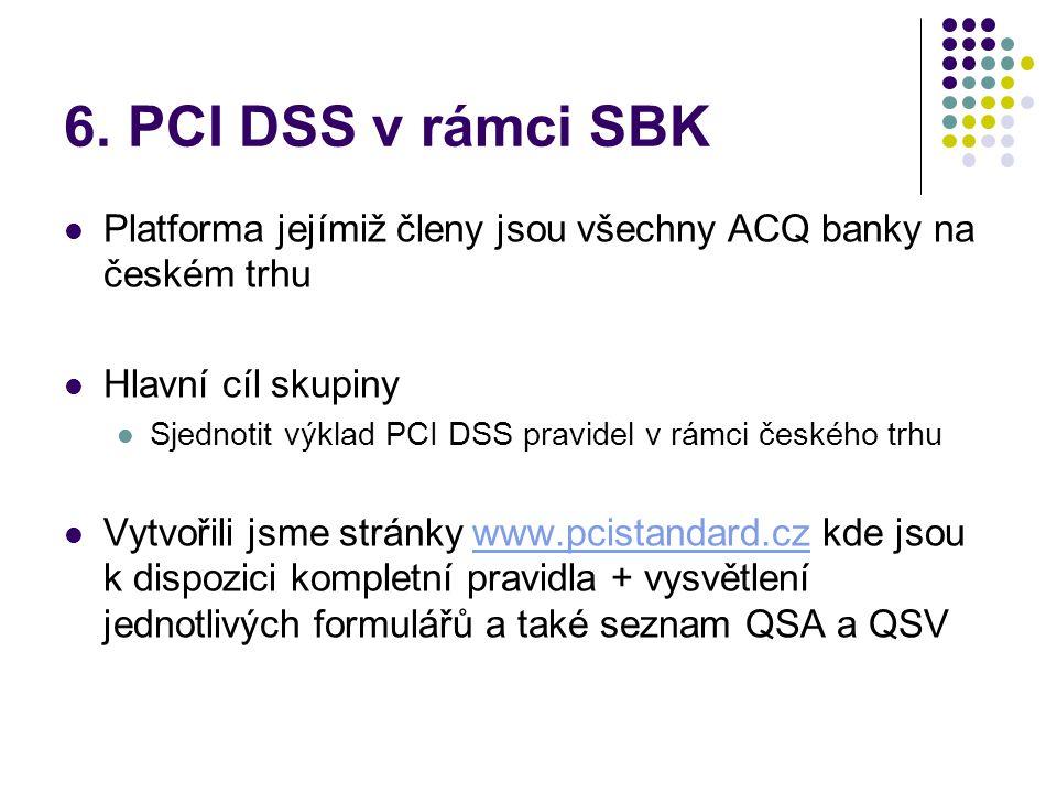 6. PCI DSS v rámci SBK Platforma jejímiž členy jsou všechny ACQ banky na českém trhu. Hlavní cíl skupiny.