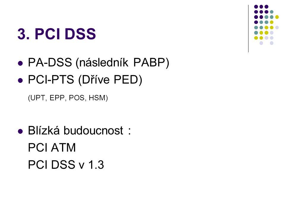 3. PCI DSS PA-DSS (následník PABP) PCI-PTS (Dříve PED)