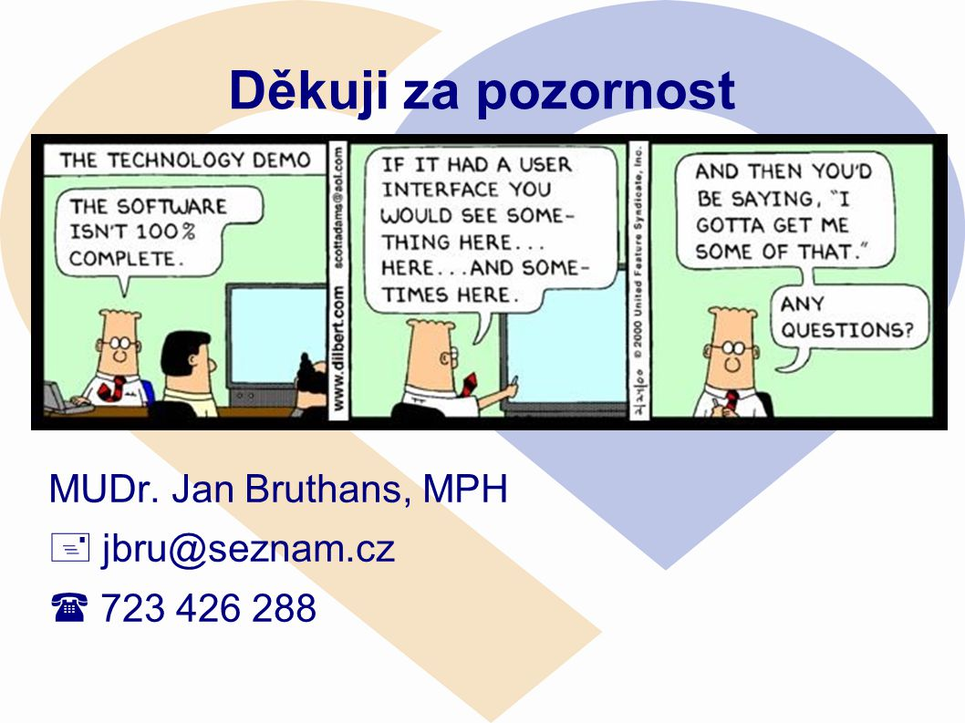 Děkuji za pozornost MUDr. Jan Bruthans, MPH  jbru@seznam.cz