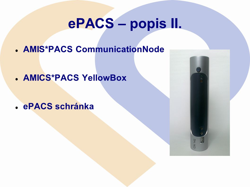 ePACS – popis II. AMIS*PACS CommunicationNode AMICS*PACS YellowBox
