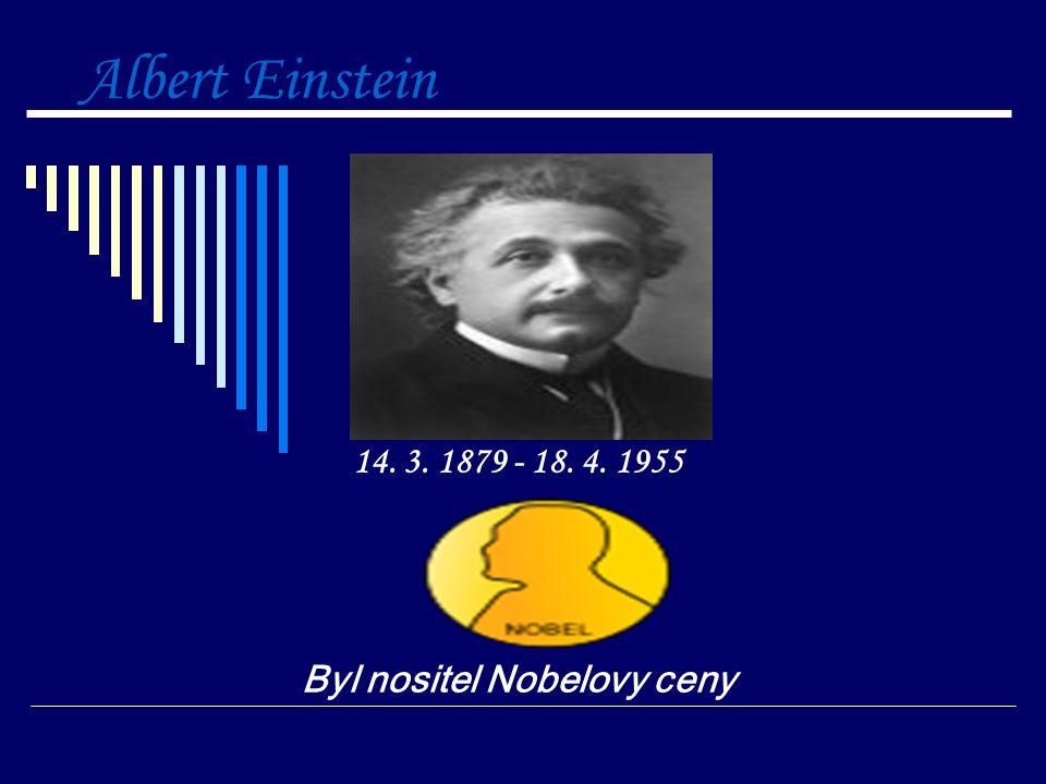 14. 3. 1879 - 18. 4. 1955 Byl nositel Nobelovy ceny