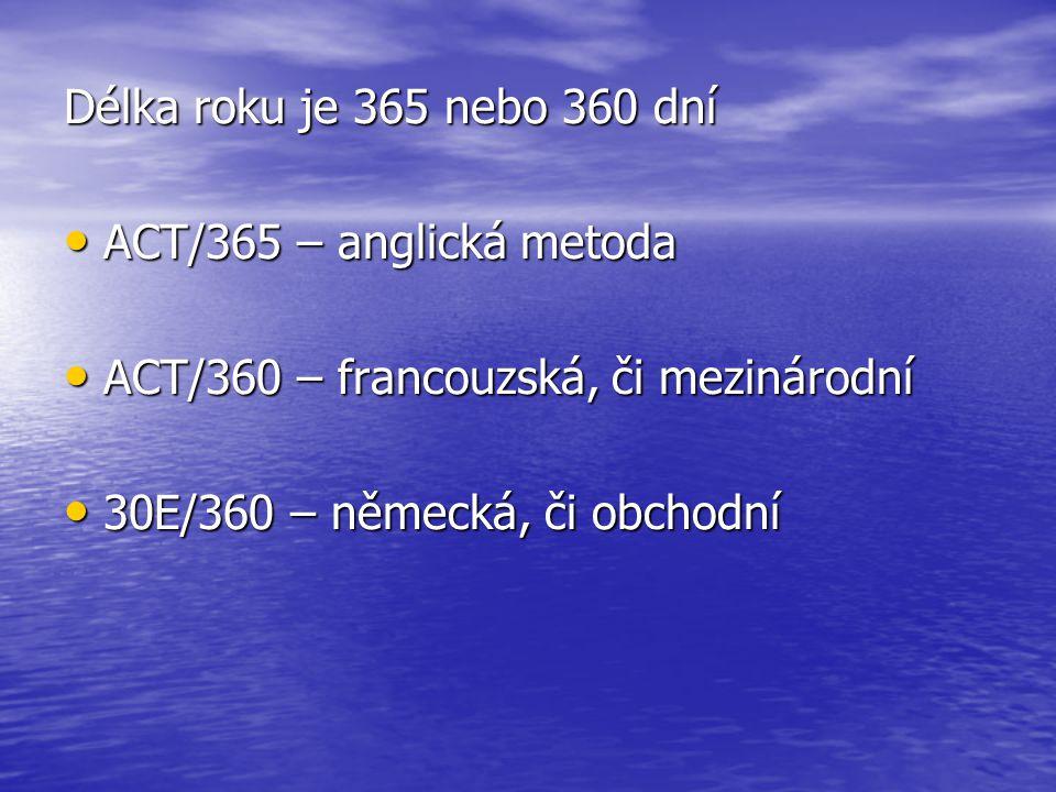 Délka roku je 365 nebo 360 dní ACT/365 – anglická metoda.