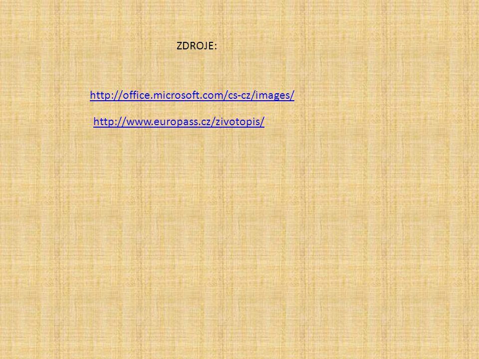 ZDROJE: http://office.microsoft.com/cs-cz/images/ http://www.europass.cz/zivotopis/