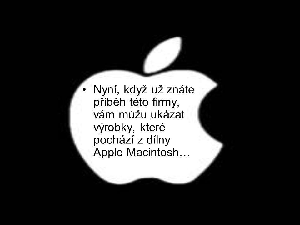 Nyní, když už znáte příběh této firmy, vám můžu ukázat výrobky, které pochází z dílny Apple Macintosh…