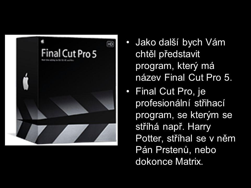 Jako další bych Vám chtěl představit program, který má název Final Cut Pro 5.