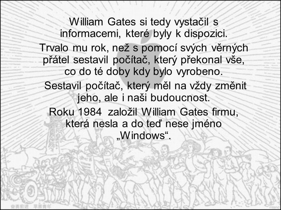 William Gates si tedy vystačil s informacemi, které byly k dispozici.