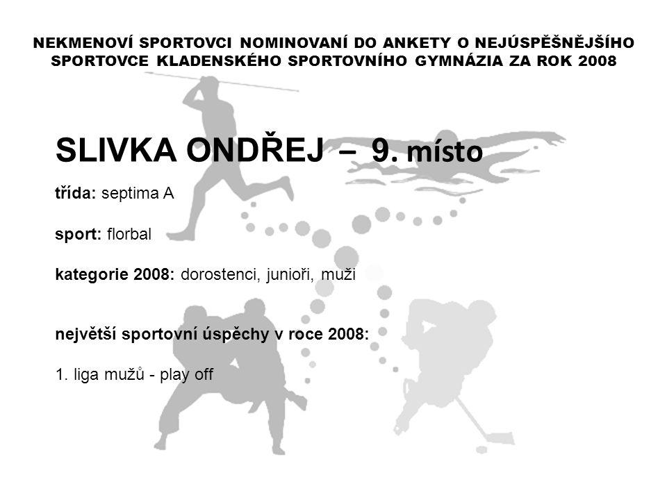 SLIVKA ONDŘEJ – 9. místo třída: septima A sport: florbal