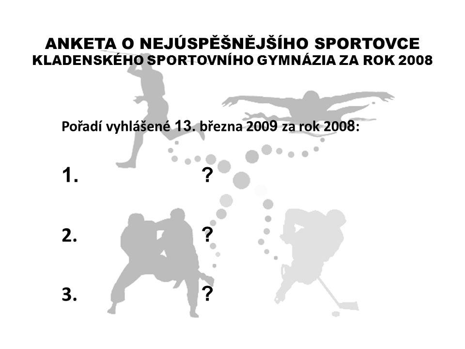 ANKETA O NEJÚSPĚŠNĚJŠÍHO SPORTOVCE KLADENSKÉHO SPORTOVNÍHO GYMNÁZIA ZA ROK 2008