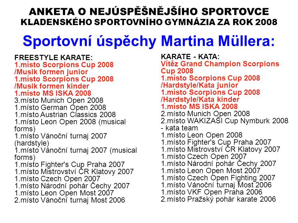 ANKETA O NEJÚSPĚŠNĚJŠÍHO SPORTOVCE KLADENSKÉHO SPORTOVNÍHO GYMNÁZIA ZA ROK 2008 Sportovní úspěchy Martina Müllera: