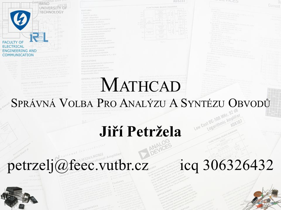 MATHCAD Jiří Petržela petrzelj@feec.vutbr.cz icq 306326432