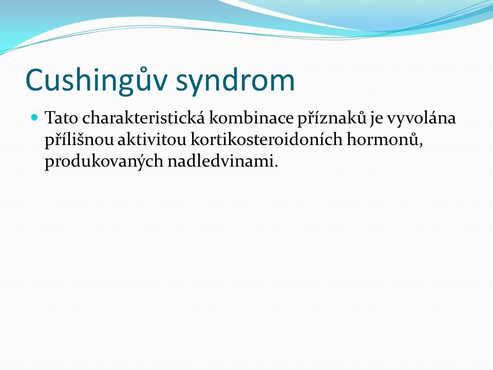 Cushingův syndrom Tato charakteristická kombinace příznaků je vyvolána přílišnou aktivitou kortikosteroidoních hormonů, produkovaných nadledvinami.