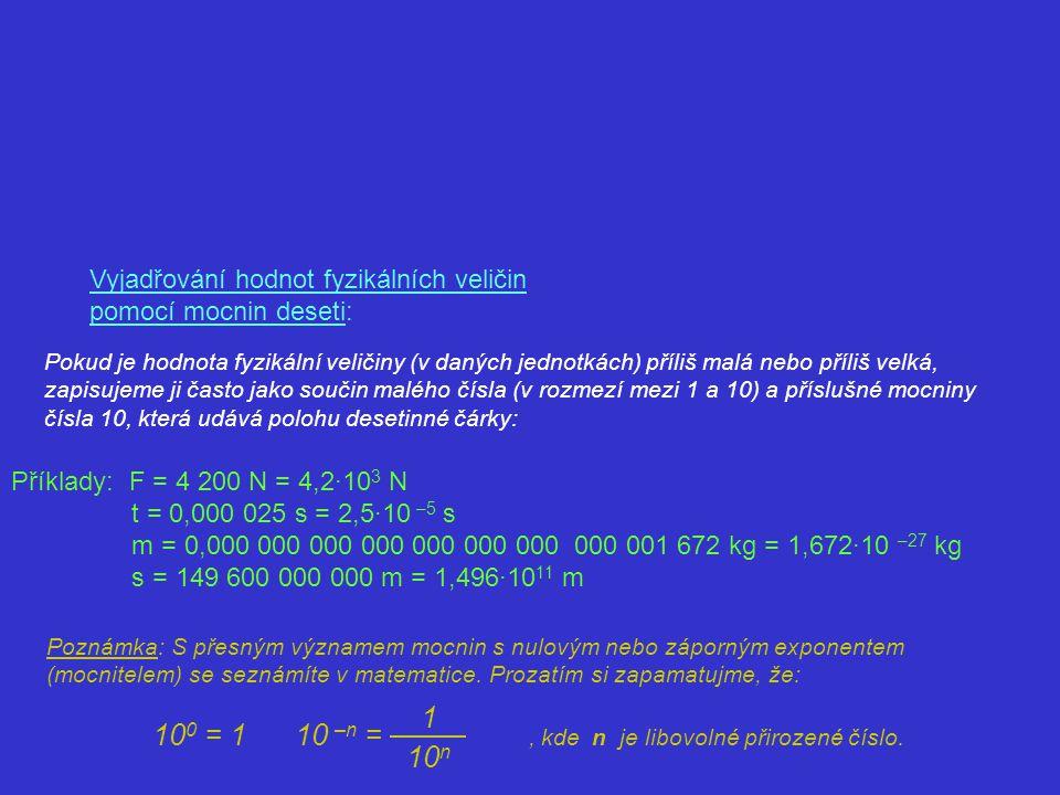 1 10n Vyjadřování hodnot fyzikálních veličin pomocí mocnin deseti:
