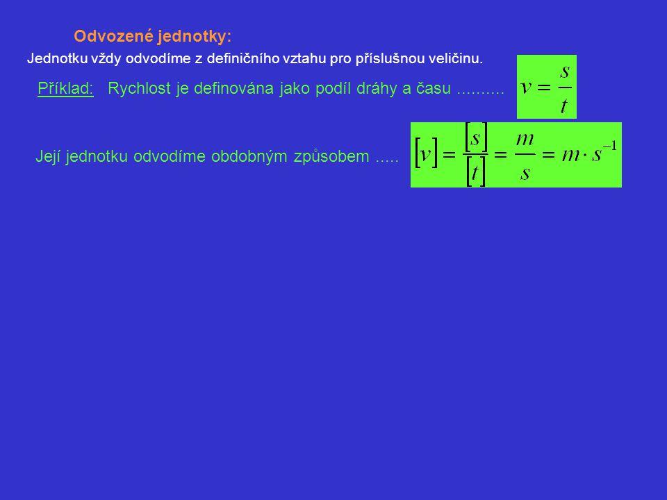 Příklad: Rychlost je definována jako podíl dráhy a času ..........