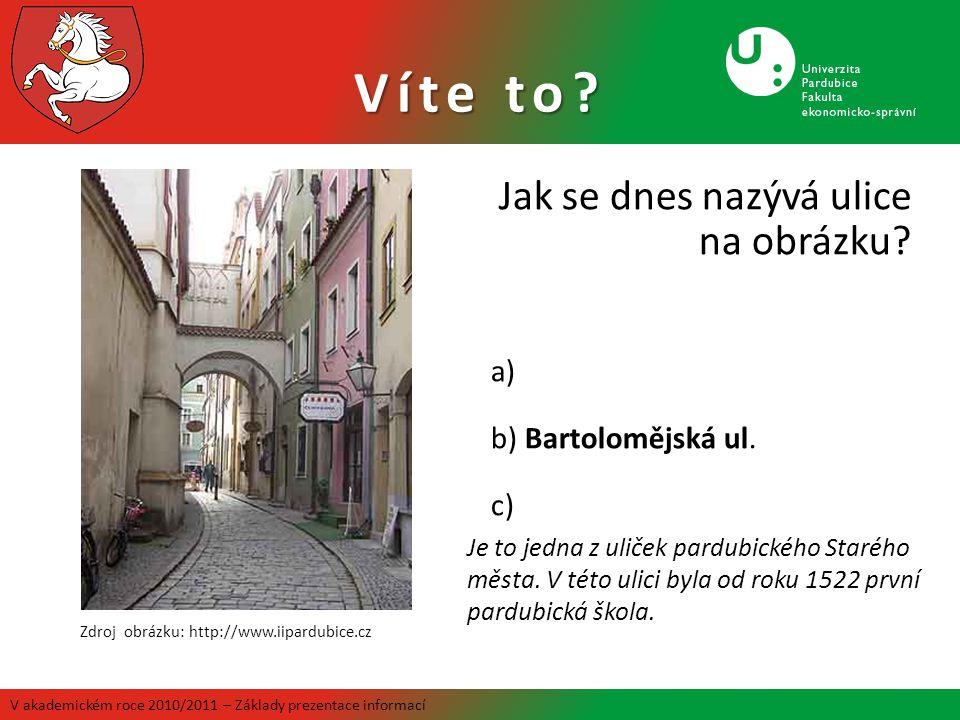 Víte to Jak se dnes nazývá ulice na obrázku a) b) Bartolomějská ul.