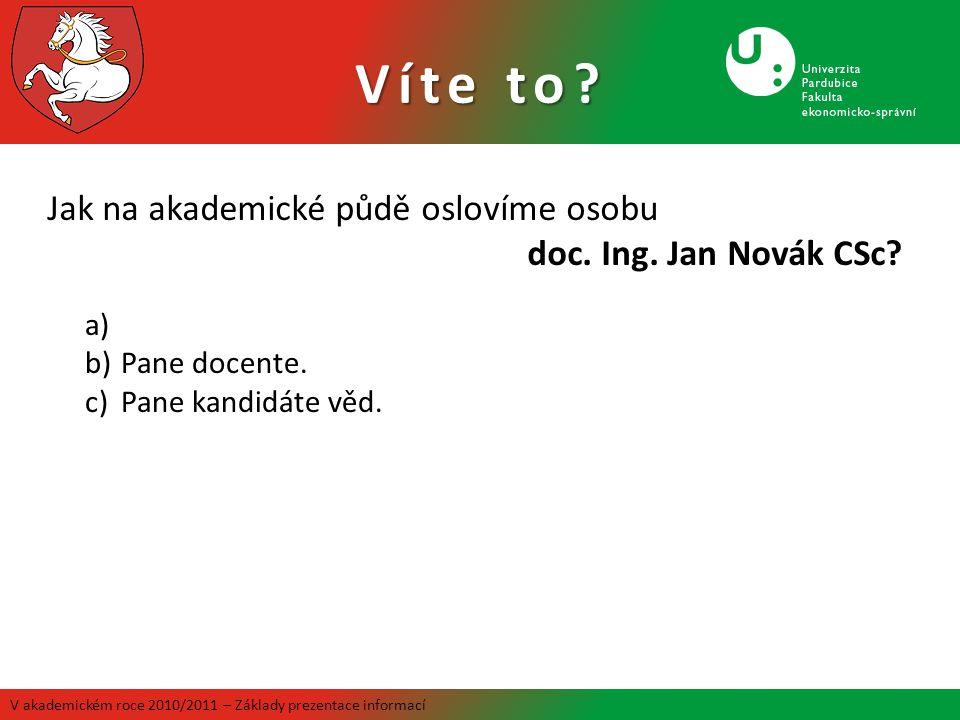 Víte to Jak na akademické půdě oslovíme osobu doc. Ing. Jan Novák CSc Pane docente. Pane kandidáte věd.