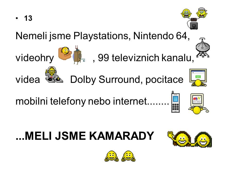 ...MELI JSME KAMARADY Nemeli jsme Playstations, Nintendo 64,