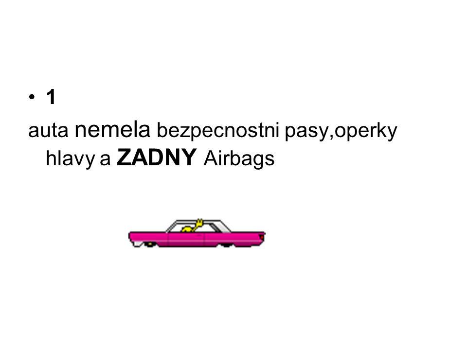 1 auta nemela bezpecnostni pasy,operky hlavy a ZADNY Airbags